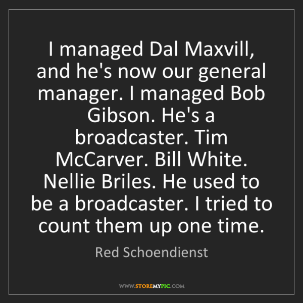 Red Schoendienst: I managed Dal Maxvill, and he's now our general manager....