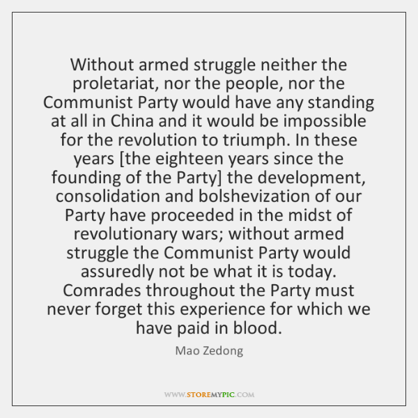Without armed struggle neither the proletariat, nor the people, nor the Communist ...