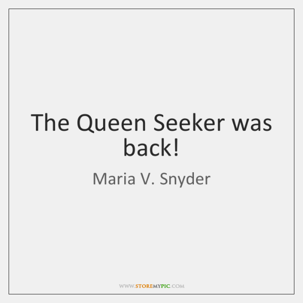 The Queen Seeker was back!