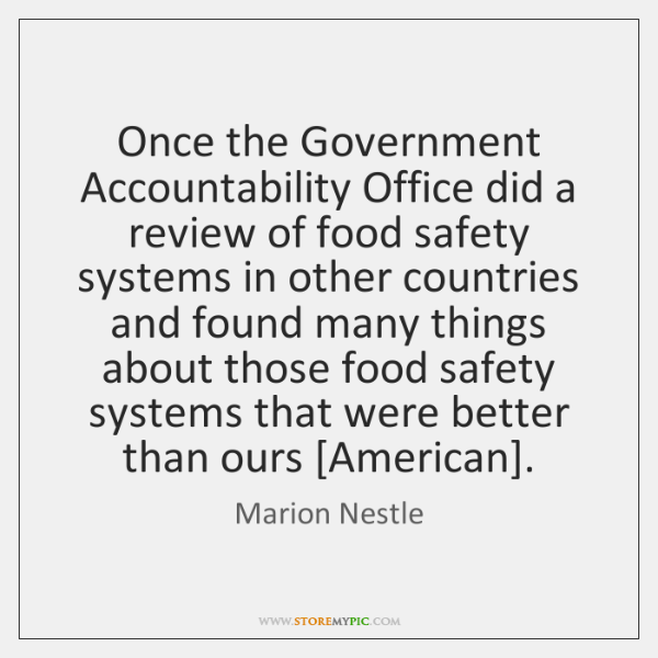 Once the Government Accountability Office did a review of food safety systems ...