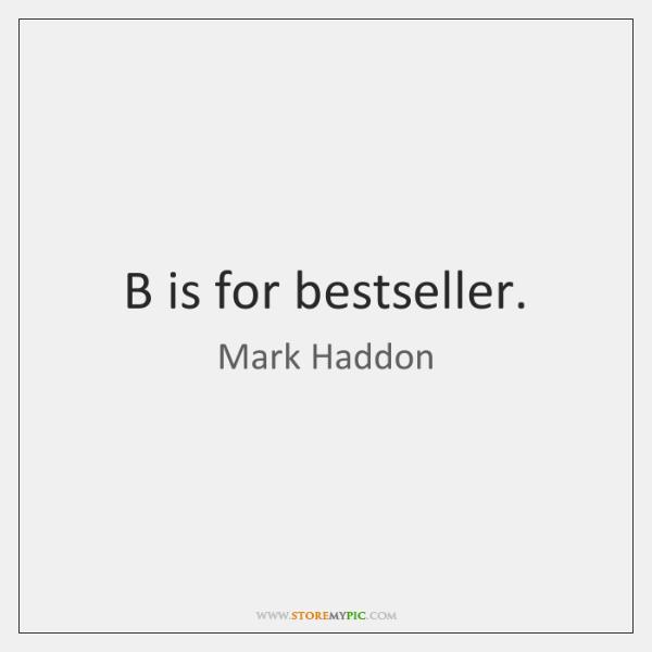 B is for bestseller.