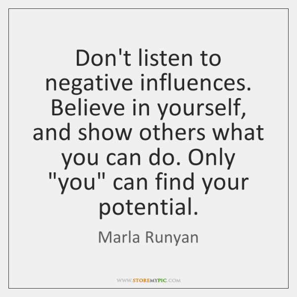 Dont Listen To Negative Influences Believe In Yourself And Show
