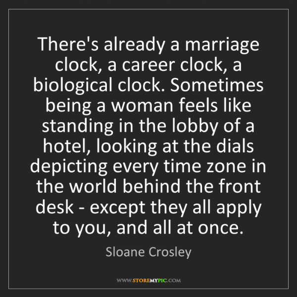 Sloane Crosley: There's already a marriage clock, a career clock, a biological...
