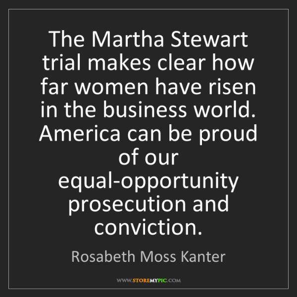 Rosabeth Moss Kanter: The Martha Stewart trial makes clear how far women have...