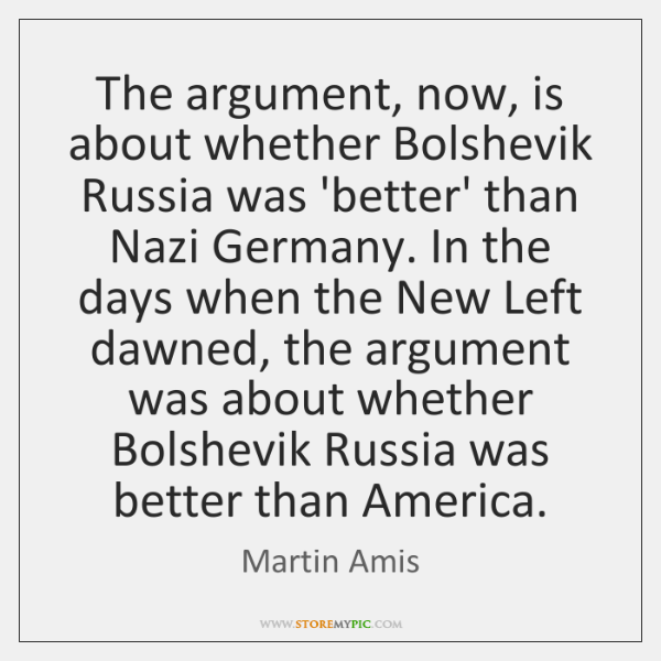 The argument, now, is about whether Bolshevik Russia was 'better' than Nazi ...