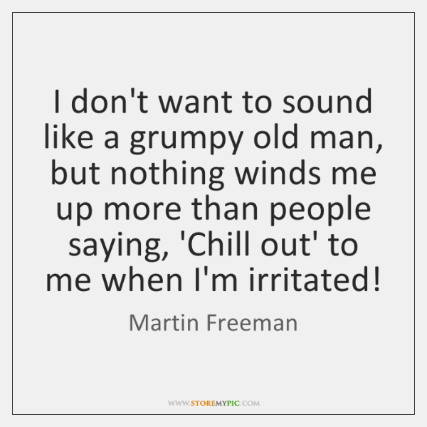I don't want to sound like a grumpy old man, but nothing ...