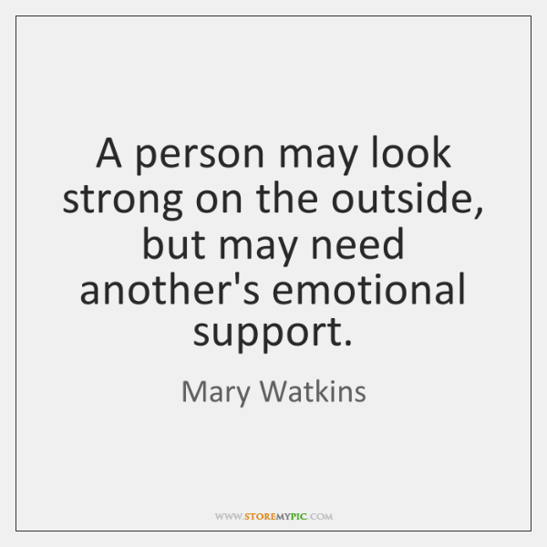 A person may look strong on the outside, but may need another's ...