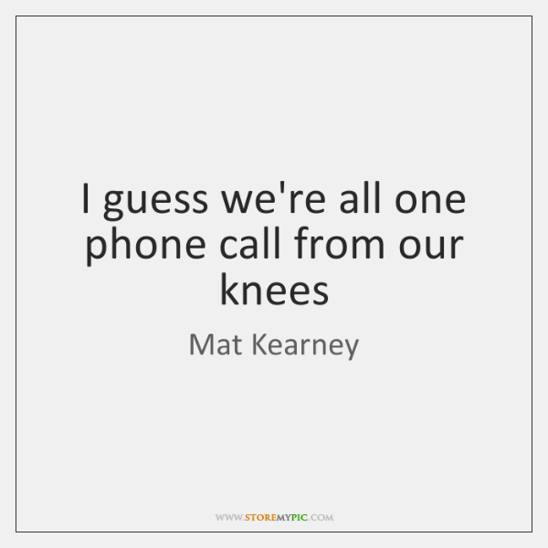 Mat Kearney Quotes StoreMyPic Simple Phone Call Quotes