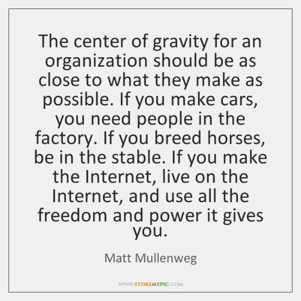 The center of gravity for an organization should be as close to ...