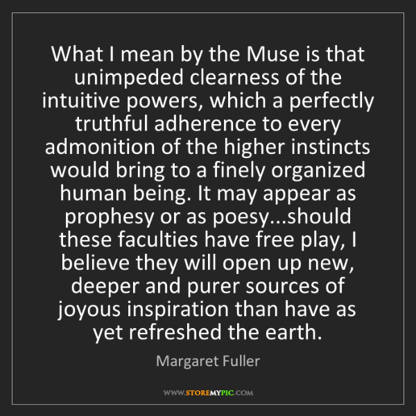 Margaret Fuller: What I mean by the Muse is that unimpeded clearness of...