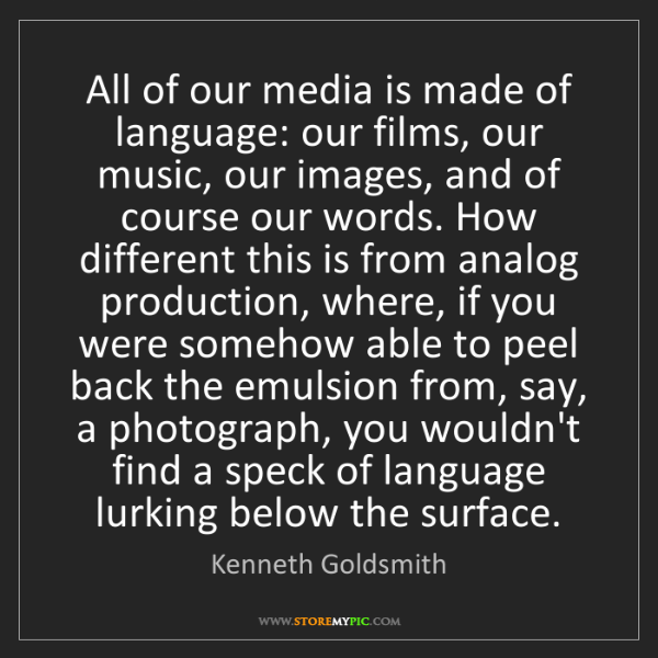 Kenneth Goldsmith: All of our media is made of language: our films, our...