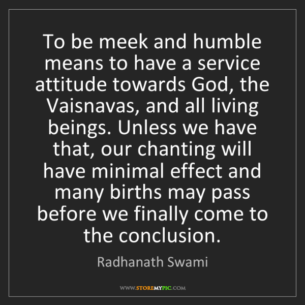 Radhanath Swami: To be meek and humble means to have a service attitude...