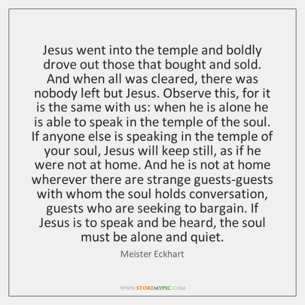 Jesus went into the temple and boldly drove out those that bought ...