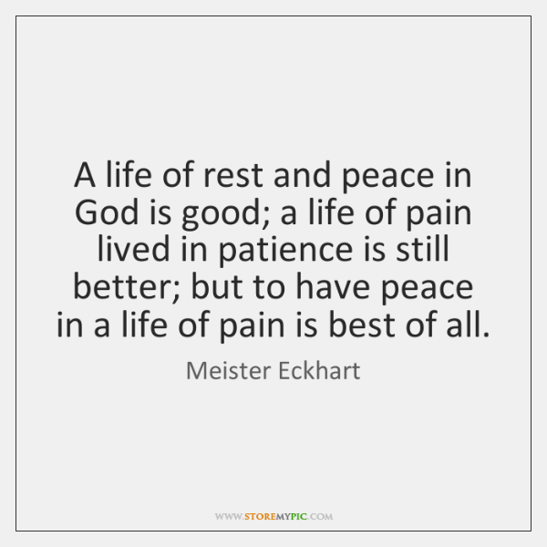 A life of rest and peace in God is good; a life ...