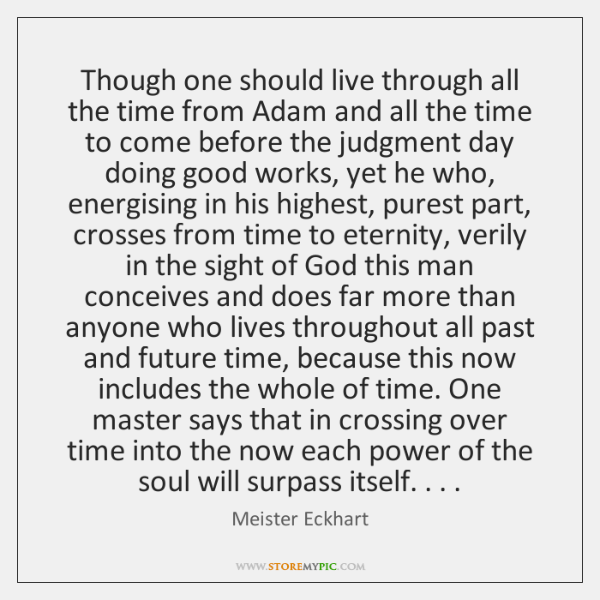 Though one should live through all the time from Adam and all ...