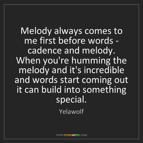 Yelawolf: Melody always comes to me first before words - cadence...