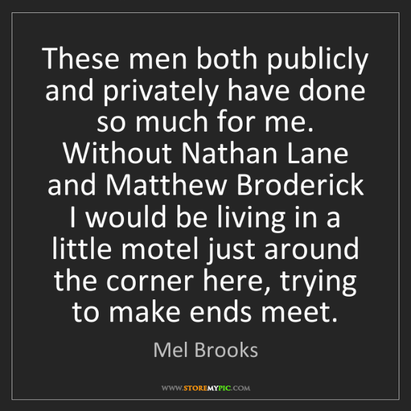 Mel Brooks: These men both publicly and privately have done so much...