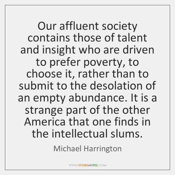 Our affluent society contains those of talent and insight who are driven ...