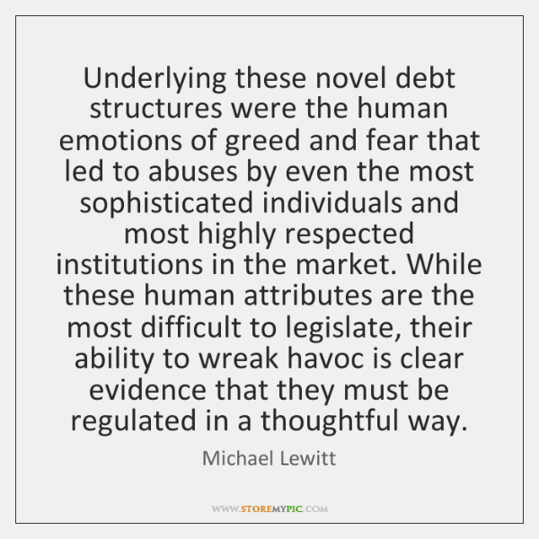 Underlying these novel debt structures were the human emotions of greed and ...