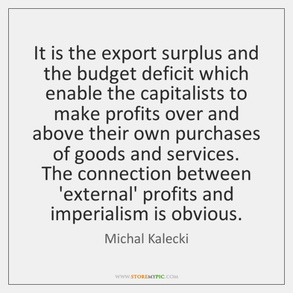 It is the export surplus and the budget deficit which enable the ...