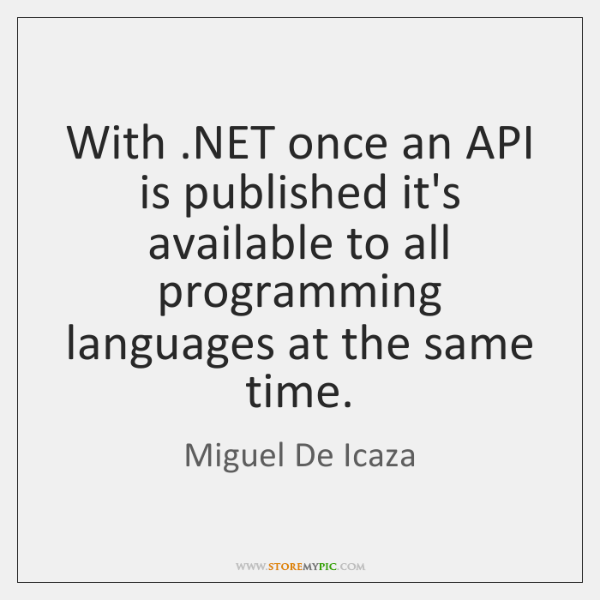 With .NET once an API is published it's available to all programming ...