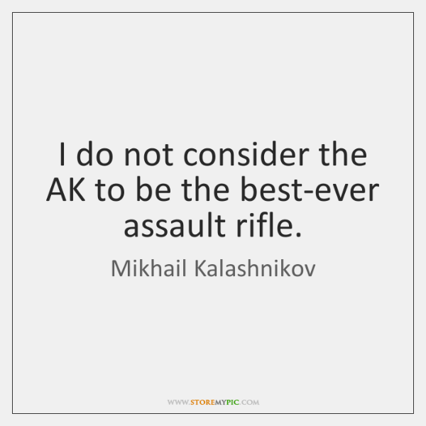 I do not consider the AK to be the best-ever assault rifle.