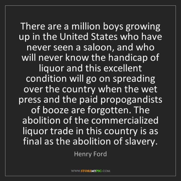Henry Ford: There are a million boys growing up in the United States...