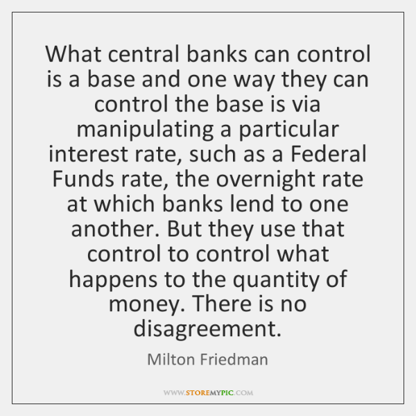 What central banks can control is a base and one way they ...
