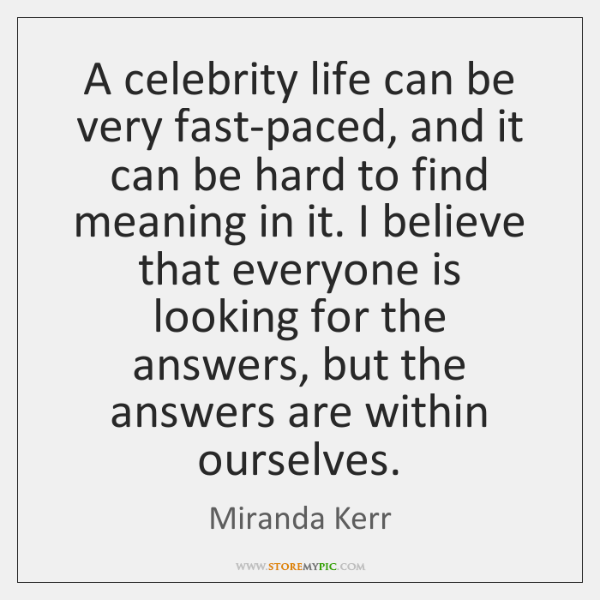 A celebrity life can be very fast-paced, and it can be hard ...