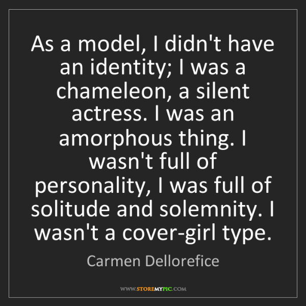 Carmen Dellorefice: As a model, I didn't have an identity; I was a chameleon,...