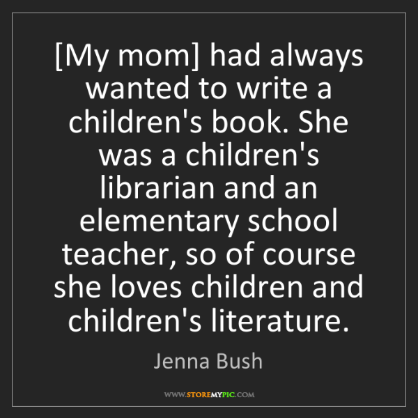 Jenna Bush: [My mom] had always wanted to write a children's book....