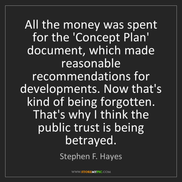 Stephen F. Hayes: All the money was spent for the 'Concept Plan' document,...