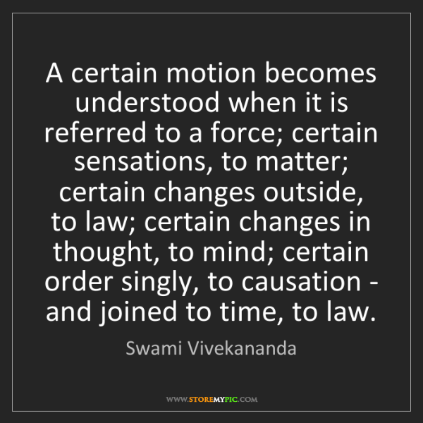 Swami Vivekananda: A certain motion becomes understood when it is referred...