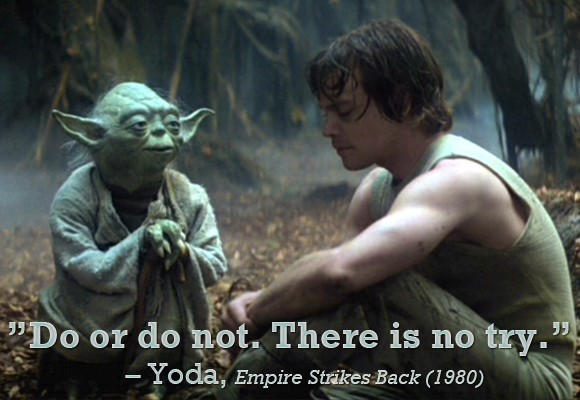 Do or do not there is not try yoda