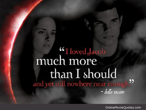 I loved jacob much more than i should and yet still nowhere near enough bella swan