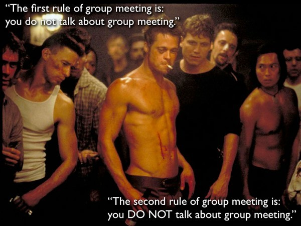 The first rule of ground meeting is you do not talk about group meeting