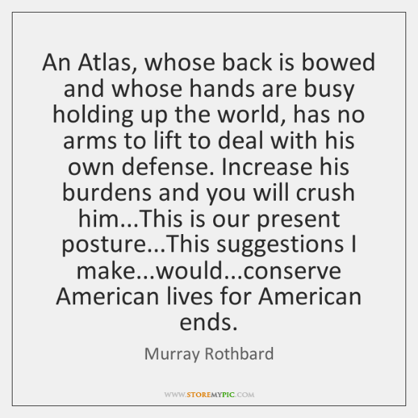 An Atlas, whose back is bowed and whose hands are busy holding ...