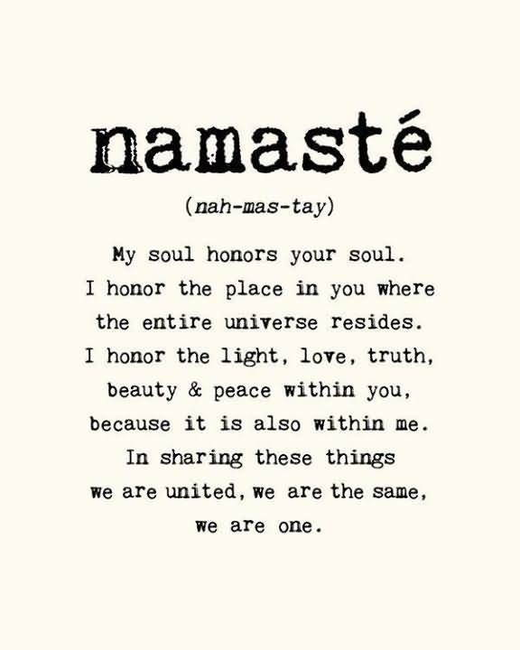 My soul honors your soul i honor the place in you where the entire universe resides