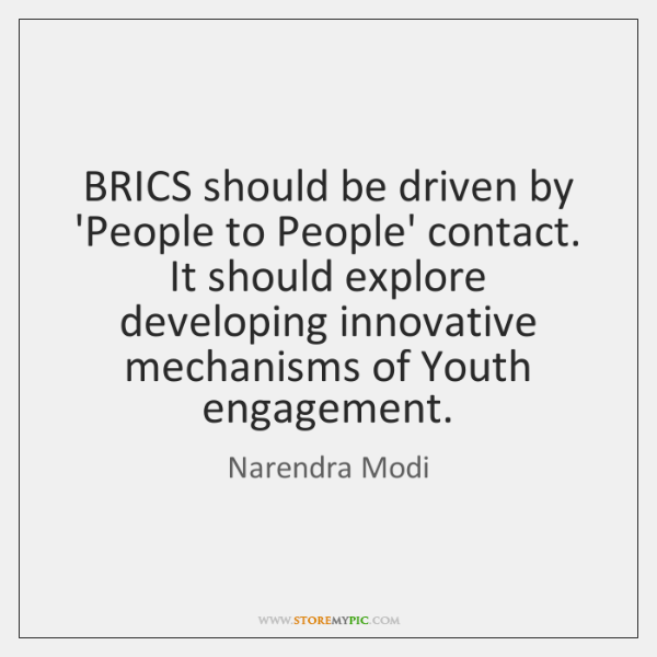 BRICS should be driven by 'People to People' contact. It should explore ...