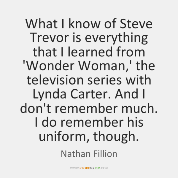 What I know of Steve Trevor is everything that I learned from ...