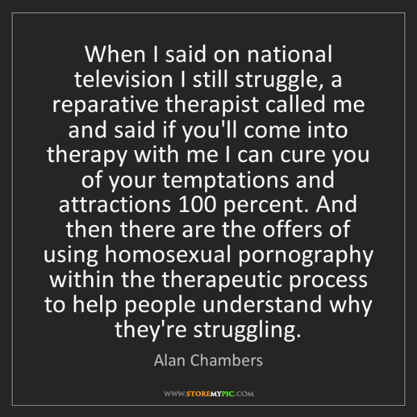 Alan Chambers: When I said on national television I still struggle,...