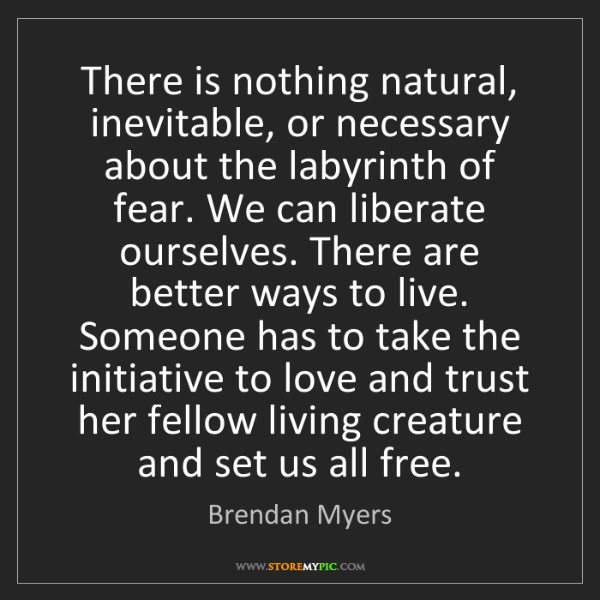 Brendan Myers: There is nothing natural, inevitable, or necessary about...