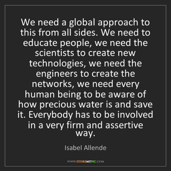 Isabel Allende: We need a global approach to this from all sides. We...