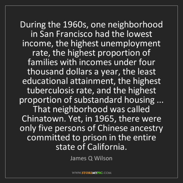 James Q Wilson: During the 1960s, one neighborhood in San Francisco had...