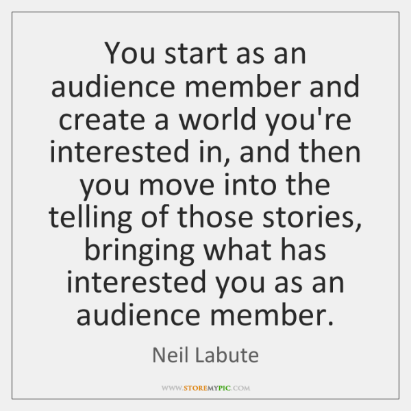 You start as an audience member and create a world you're interested ...