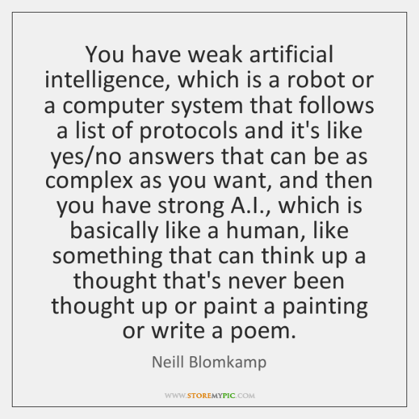 You have weak artificial intelligence, which is a robot or a computer ...