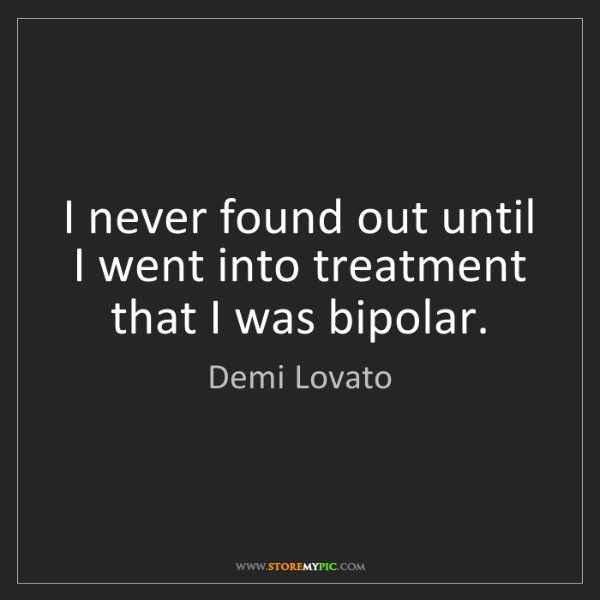 Demi Lovato: I never found out until I went into treatment that I...