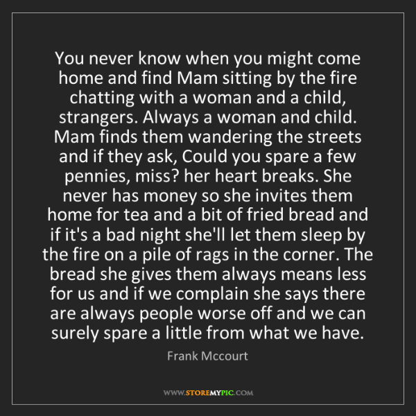 Frank Mccourt: You never know when you might come home and find Mam...