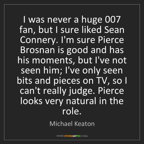 Michael Keaton: I was never a huge 007 fan, but I sure liked Sean Connery....