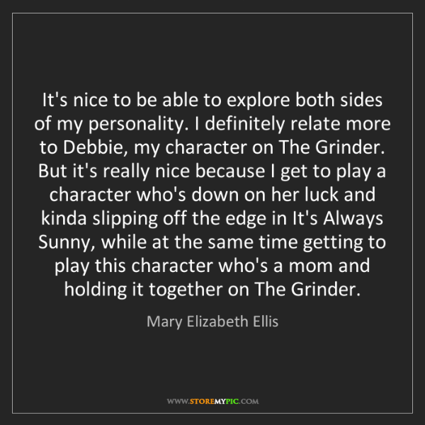Mary Elizabeth Ellis: It's nice to be able to explore both sides of my personality....
